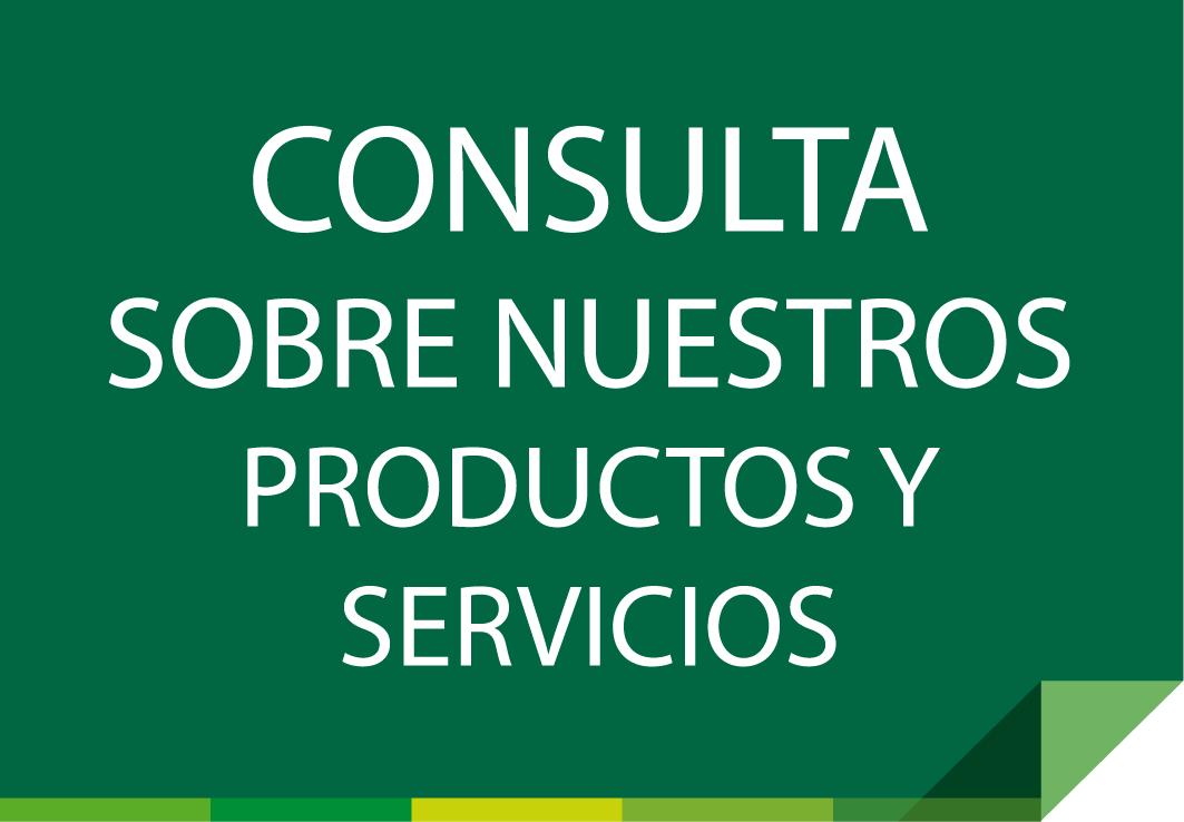 Consulta sobre nuestros Productos y Servicios